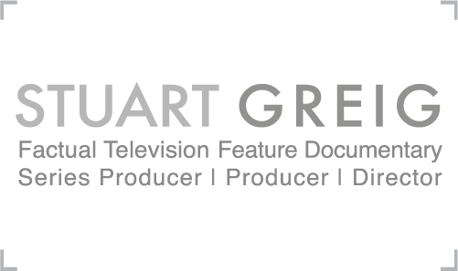 Stuart Greig - Factual Television Feature Documentary, Series Producer, Producer, Director